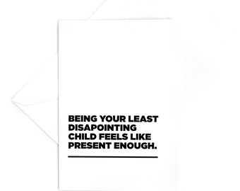 4x6 Card: Being your least disapointing child feels like present enough.