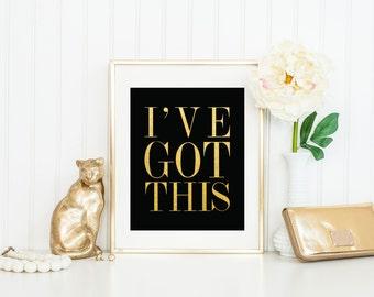ACTUAL FOIL Print / I've Got This Print / Motivational Foil Print / Gold on Black or White / Gold Foil Print / Positive Print / Dorm Art
