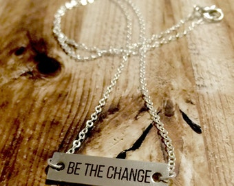 Be The Change Bar Necklace, inspirational quote - minimalist jewelry - layering bar necklace - laser engraved stainless steel - gift for her