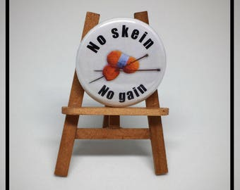 No skein.  No gain.    - Knitting Pinback Button Badge or Magnet 1.25 inch