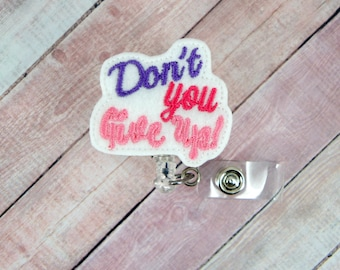Don't You Give Up Badge Reel - Inspirational Badge Holder - Feltie Badge Reel - Retractable ID Badge Holder - Badge Pull - Lanyard