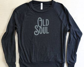 Old Soul - women's slouchy sweatshirt - screen printed