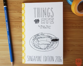 Things We Ate: Singapore Edition 2016 - An Illustrated Food & Travel Zine by Allistair Johnson and Debbie Fong