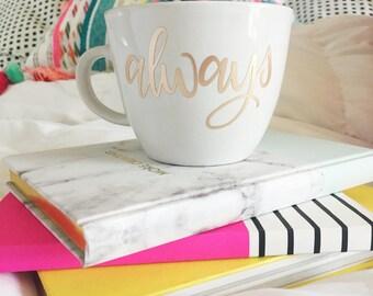 Hand Lettered Always Cup    Ceramic and Vinyl    White Mug with Rose Gold Letters    Forever in Love Mug    Always Mug
