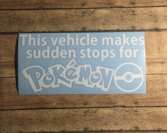 this vehicle makes sudden stops for pokemon / decal / catch em all / brake check / nerd / geekery