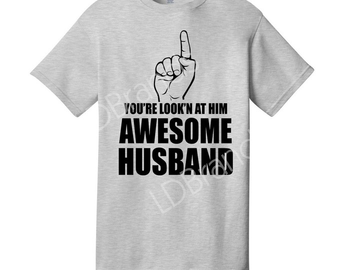 You're Look'n At Him Awesome Husband T-Shirt