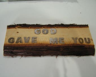 cedar,sign,wood,god,me,gave,you,her,his,hers,gift decor,wall,home,house,office,outdoors,indoors,kitchen,