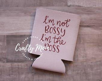 Boss Gift, I'm not Bossy I'm the Boss Can Insulator, Boss Can Cooler, Boss Can Hugger