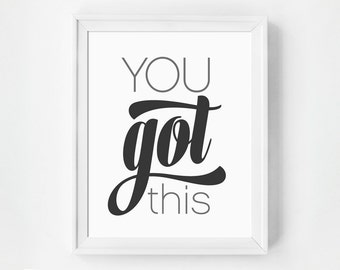 Inspirational Art Print, You Got This, Typographic Print, Black and White, Modern Prints, Typography, You Got This Office Art, Minimalist