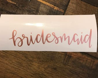 Bridesmaid Vinyl Decal, 4.5-6.5 inch, Many color choices