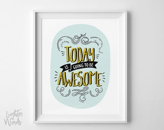 Today in going to be awesome! Motivational art print, inspirational wall art, typography art, great day art INSTANT DOWNLOAD