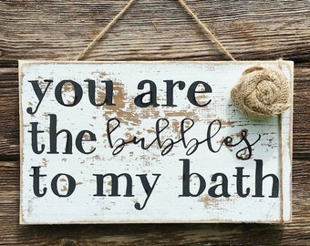 You Are The Bubbles to My Bath Wood Sign | Rustic bathroom decor | Woodland bathroom decor | Farmhouse Bath Sign | Wood sign | Whitewash