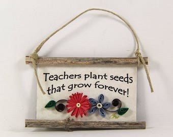 Paper Quilled Magnet  516 - Teachers plant seeds that grow forever, Classroom Decor, Teacher Ornament, Teacher Gift, 3D Paper Mini Sign