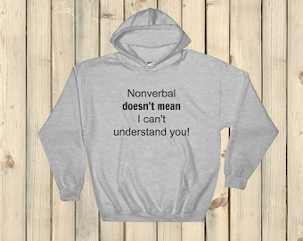 Nonverbal Doesn't Mean I Can't Understand You Hoodie Sweatshirt - Choose Color
