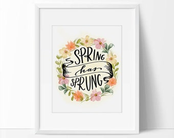 Floral Spring Quote Printable, Spring has Sprung Quote, 5 x 7, 8 x 10, Spring Wall Art, Spring Printable, Floral Art Print.