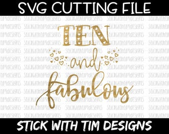 Ten and Fabulous Svg Birthday Svg Ten Birthday Cut File 10th svg files PNG svg files for Silhouette Cameo svg files for Cricut SVG Designs