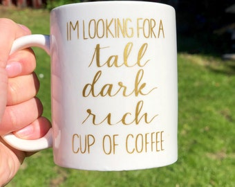 I'm Looking For A Tall, Dark, Rich Cup of Coffee - Hand-lettered Mug