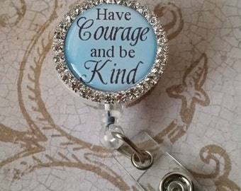 Retractable Badge Holder - Have Courage and be Kind - Flat Rate Shipping in US! See Pics for Options - Great Gift Idea or Treat Yourself