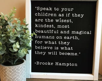 Speak to your children as if they are the wisest, kindest, most beautiful and magical humans on earth sign