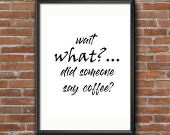 wait what?... did someone say coffee? 8x10 print