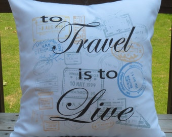 To Travel is to Live 18X18 Decorative Pillow Cover
