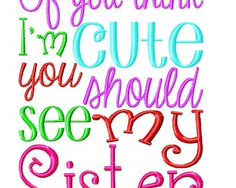 If you think I'm cute you should see my sister Embroidery Design INSTANT DOWNLOAD