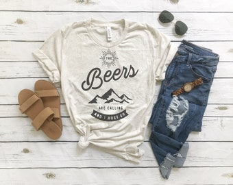 The Beers Are Calling and I Must Go T-Shirt