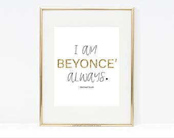 The Office, The Office Quotes, I Am Beyonce' Always, Print, Home Decor, Office Print, Michael Scott Quotes, Printable, Office Printables