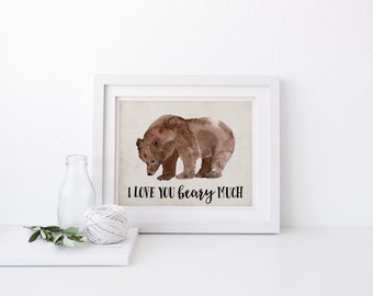 "Printable Art ""I love you beary Much"" watercolor brown bear Woodland Bear Woodland Animal Nursery Decor Nursery Art Print Bear Art Print"