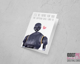 The Captain Said I Had To  - Star Wars: Rogue One K-2SO Valentines Card