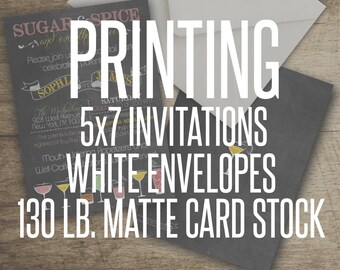 PRINTING // 5x7 Invitations + Envelopes // Extra Heavy 130lb Matte Card Stock // Double Sided Printing