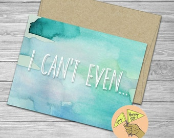 I Can't Even,  new baby, baby shower card,  blank card,  engagement, encouragement, congratulations, birthday, watercolor