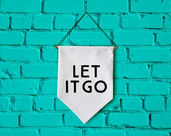 LET IT GO wall banner wall hanging wall flag canvas banner quote banner single pennant motivational quote inspirational