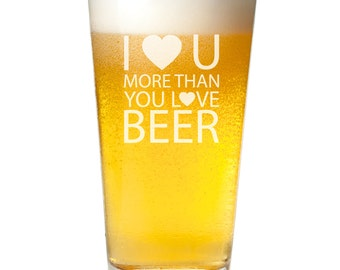 I Love You More Than You Love Beer Pint Glass -Engraved - Birthday Gift - Father's Day Gift -Honeymoon Gift -PNTG3960-AJ126D