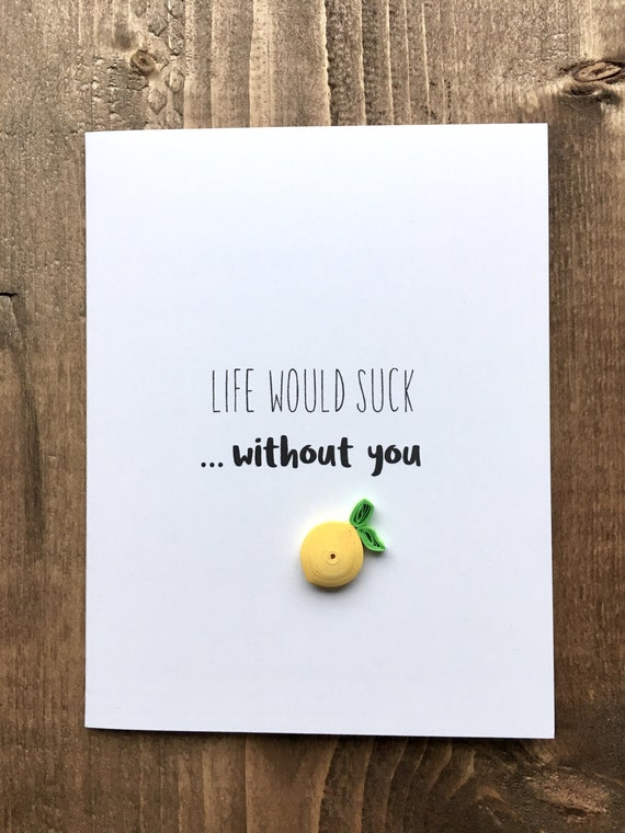 quilled lemon greeting card // without you life would suck // love // valentine // birthday // anniversary // made in Canada