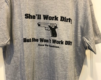She'll work dirty but she won't work dry.  Know her condition.  Pistol