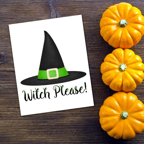 Witch Please 8x10 Printable Poster Funny Saying Happy Halloween Witches  Bitch Please Pun Spooky Wicked Witch Hat Puns Trick Or Treat Punny