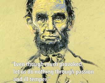 "Abraham Lincoln Poster: ""Words to Learn By"" ""Even though much provoked, let us do  nothing through passion and ill temper."""