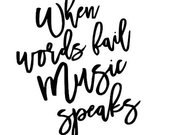 When Words Fail Music Speaks Inspirational Vinyl Car Decal Bumper Window Sticker Any Color Multiple Sizes Jenuine Crafts