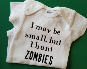 I May Be Small But I Hunt Zombies, Zombie Baby Clothes, Zombie Baby Gift, Gender Neutral Baby Clothes, Zombie Hunter Baby Clothes, Zombie