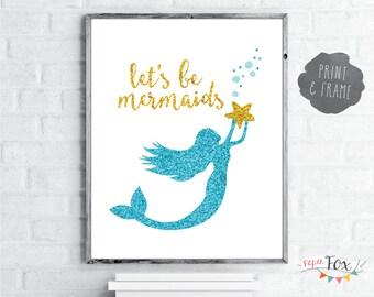 Nursery Art Print / Art for Kids / Let's be mermaids / Kids Room Decor / Mermaid Art / Mermaid Print / Mermaid Wall Art / Instant Download