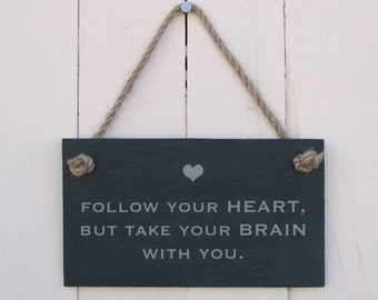 Slate Hanging Sign Follow Your Heart, But Take Your Brain With You (SR162)