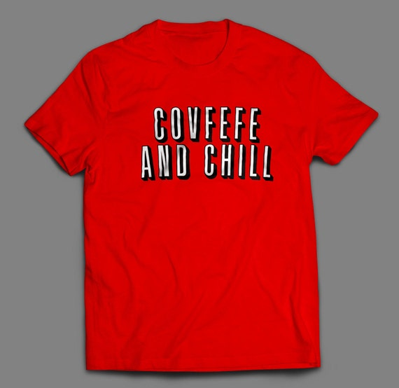 Covfefe And Chill Shirt S-4XL Available Donald Trump Tweet Covfefe Politics