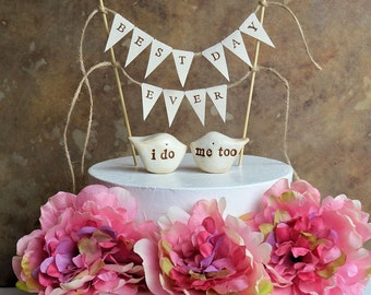 "Wedding cake topper and ""best day ever"" banner...package deal ... i do, me too love birds and fabric banner included"