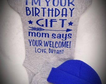 I'm Your Birthday Gift, Mom Says, You're Welcome, Birthday Onesie,  Personalized For Girl/Boy - Free Bow or Socks or Cap