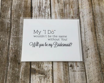 Will You Be My Bridesmaid Folded Notecard - My I Do Wouldn't be the Same Without You Greeting Card