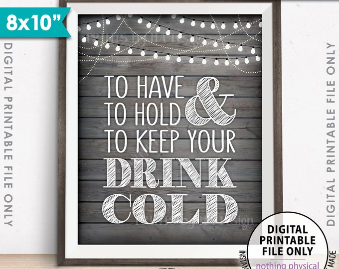 "To Have and To Hold and to Keep Your Drink Cold Sign, Drink Holder Favor, 8x10"" Rustic Wood Style Printable Instant Download Wedding Sign"