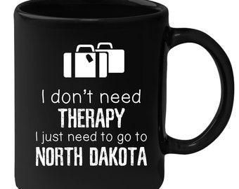 North Dakota - I Don't Need Therapy I Need To Go To North Dakota 11 oz Black Coffee Mug