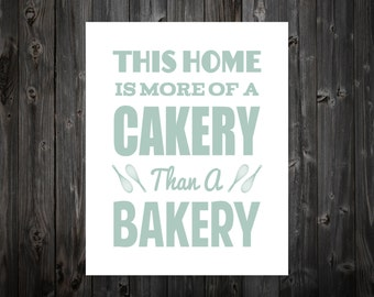 This Home is More of Cakery Than A Bakery, Kitchen, Kitchen Print, Kitchen Art, Typography, Baking, Cake, Baking Art, Baking Print, Bake