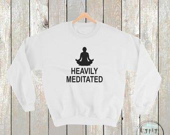 Heavily Meditated Sweatshirt
